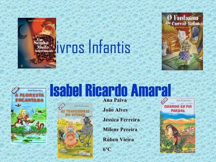 Livros Infantis     Isabel Ricardo Amaral Ana Paiva João Alves Jéssica Ferreira Milene Pereira Rúben Vieira 6ºC