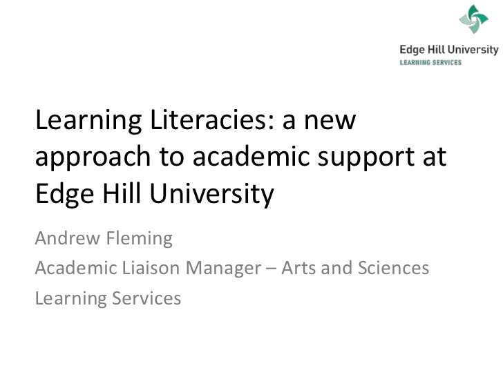 Learning Literacies: a new approach to academic support at Edge Hill University<br />Andrew Fleming <br />Academic Liaison...