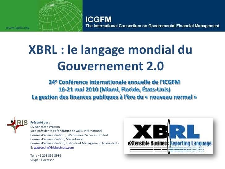 www.icgfm.org<br />XBRL : le langage mondial du Gouvernement 2.0 <br />24e Conférence internationale annuelle de l'ICGFM<b...