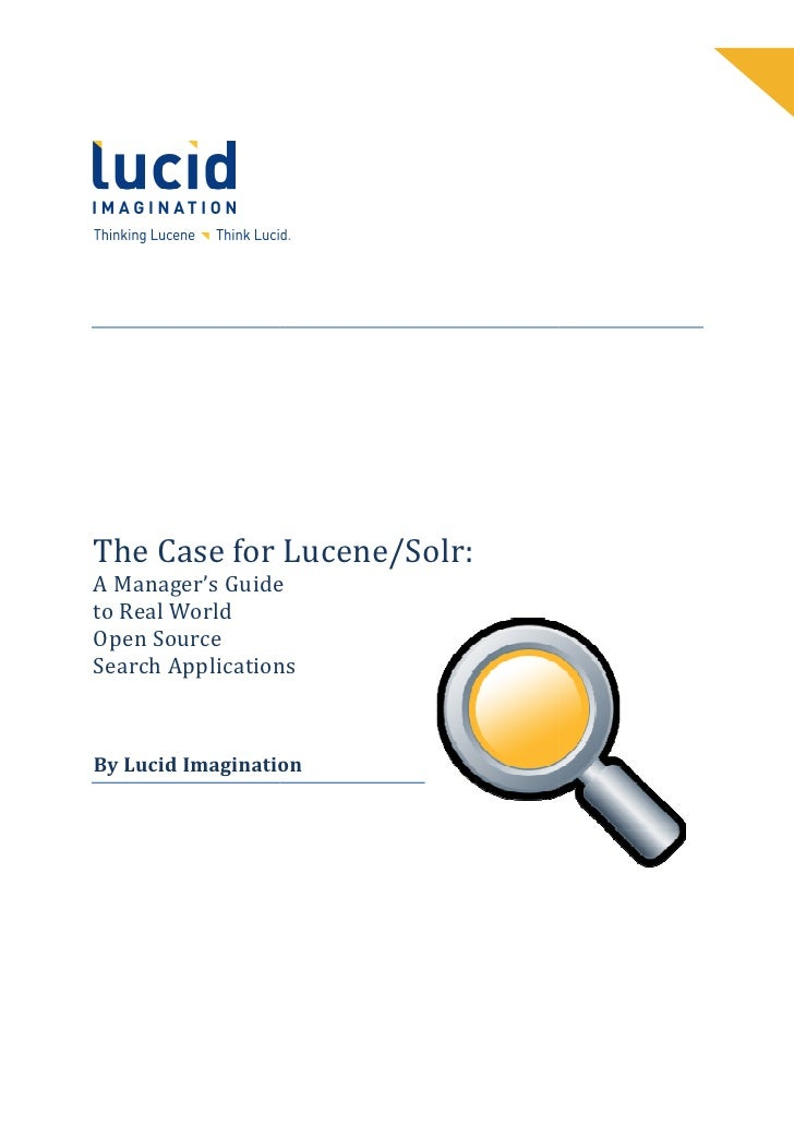 The Case for Lucene/Solr: A Manager's Guide to Real World Open Source          pplications Search Applications    By Lucid...