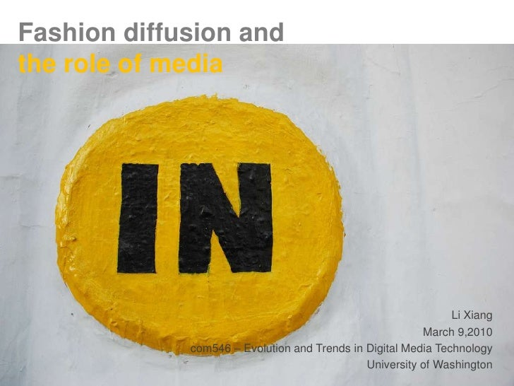 Fashion diffusion and the role of media<br />Li Xiang<br />March 9,2010<br />com546 – Evolution and Trends in Digital Medi...