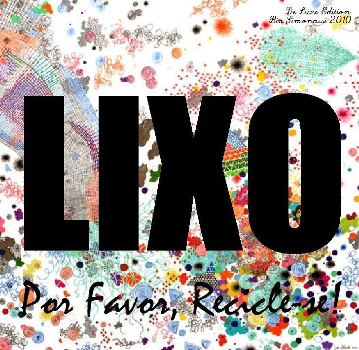 De Luxe Edition                 Bia Simonassi 2010     LIXO Por Favor, Recicle-se!