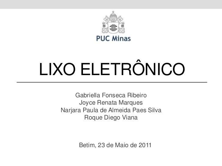 Lixo ELETRÔNICO<br />Gabriella Fonseca Ribeiro<br />Joyce Renata Marques<br />Narjara Paula de Almeida Paes Silva<br />Roq...
