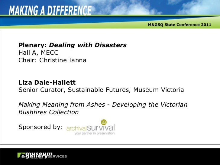Plenary:  Dealing with Disasters Hall A, MECC Chair: Christine Ianna Liza Dale-Hallett Senior Curator, Sustainable Futures...