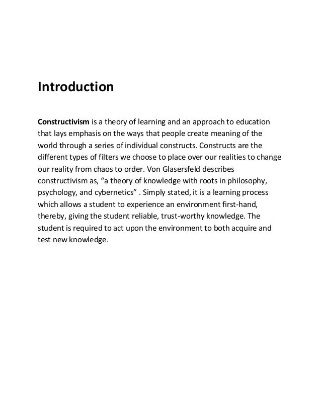 IntroductionConstructivism is a theory of learning and an approach to educationthat lays emphasis on the ways that people ...