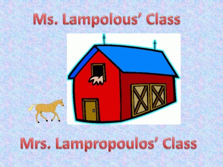 Ms. Lampolous' Class<br />Mrs. Lampropoulos' Class<br />