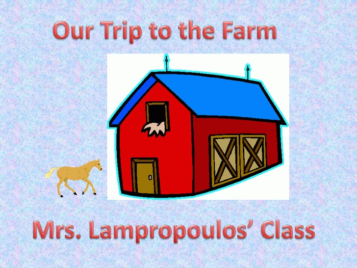 Our Trip to the Farm<br />Mrs. Lampropoulos' Class<br />