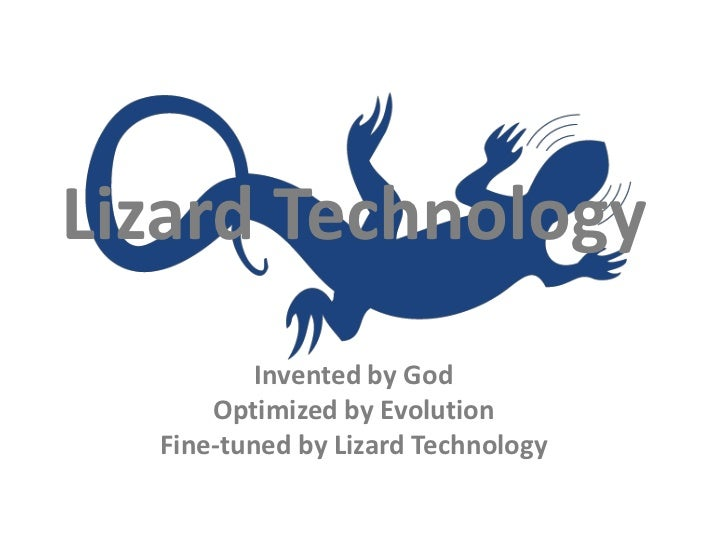 Lizard Technology          Invented by God      Optimized by Evolution  Fine-tuned by Lizard Technology