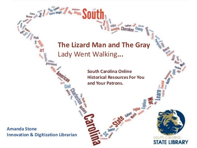 The Lizard Man and The GrayLady Went Walking...South Carolina OnlineHistorical Resources For Youand Your Patrons.Amanda St...
