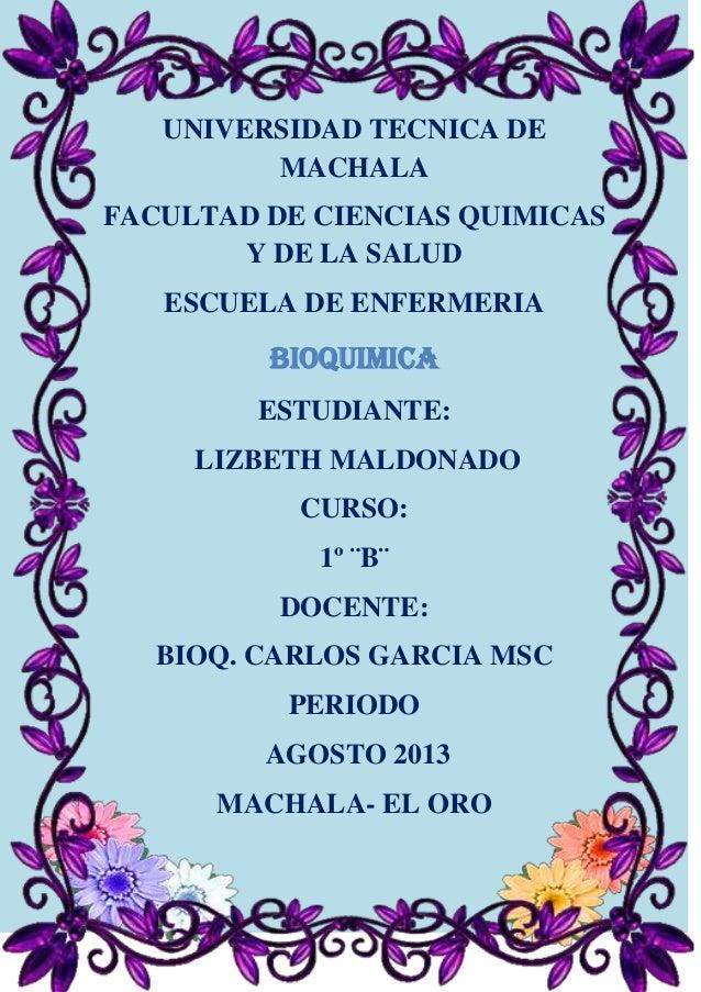 UNIVERSIDAD TECNICA DE MACHALA FACULTAD DE CIENCIAS QUIMICAS Y DE LA SALUD ESCUELA DE ENFERMERIA BIOQUIMICA ESTUDIANTE: LI...