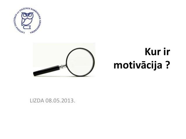 LIZDA: Kur ir motivācija?