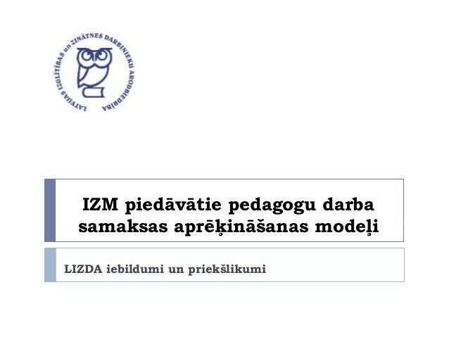 IZM piedāvātie pedagogu darba samaksas aprēķināšanas modeļi LIZDA iebildumi un priekšlikumi