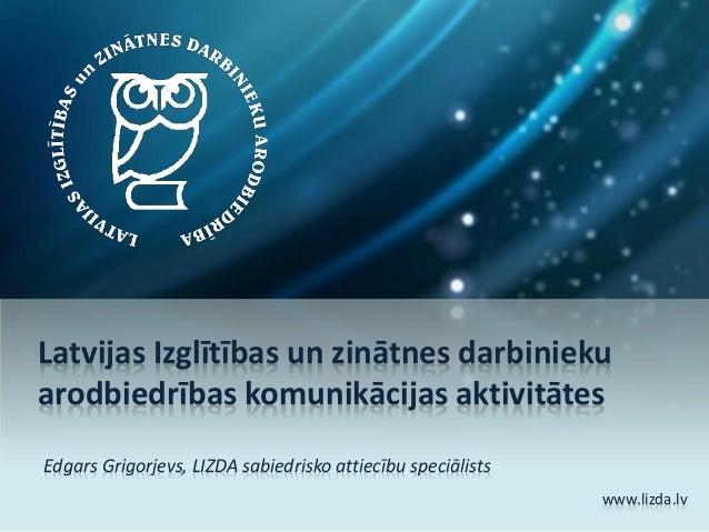 Latvijas Izglītības un zinātnes darbinieku arodbiedrības komunikācijas aktivitātes Edgars Grigorjevs, LIZDA sabiedrisko at...