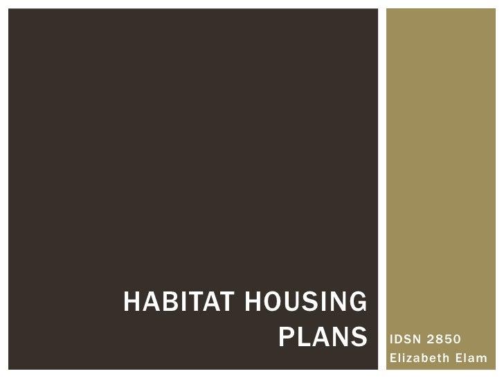 HABITAT HOUSING          PLANS   IDSN 2850                  Elizabeth Elam
