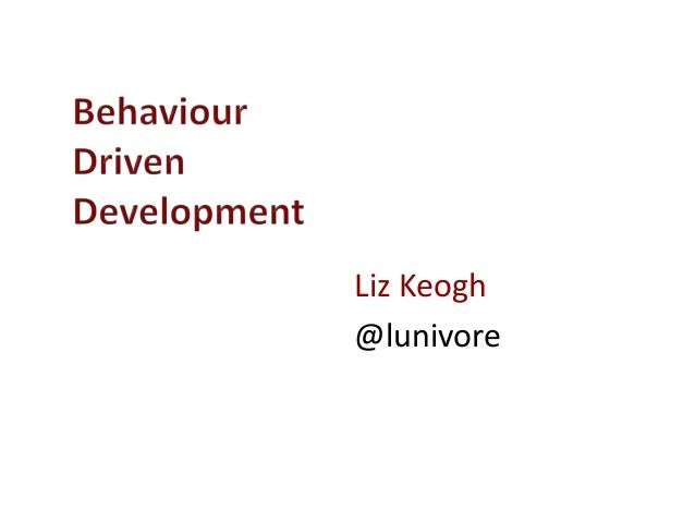 Behaviour Driven Development by Liz Keogh