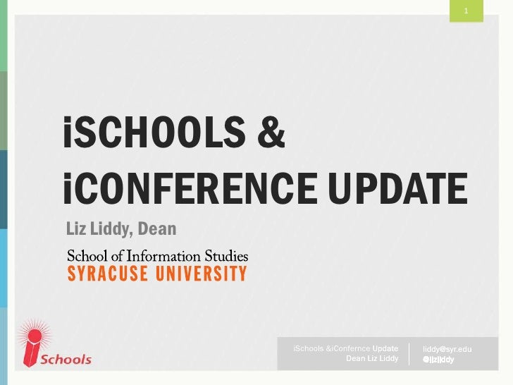 1iSCHOOLS &iCONFERENCE UPDATELiz Liddy, Dean                  iSchools &iConfernce Update    liddy@syr.edu                ...