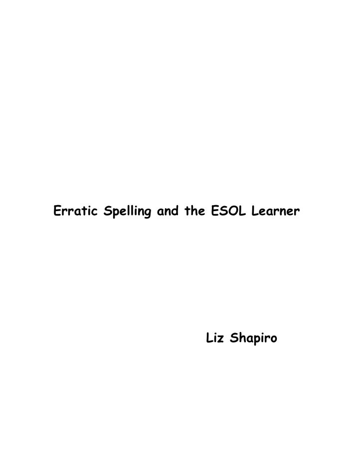 Erratic Spelling and the ESOL Learner                           Liz Shapiro