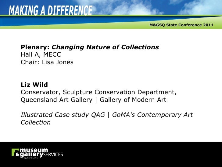 Plenary:  Changing Nature of Collections Hall A, MECC Chair: Lisa Jones Liz Wild Conservator, Sculpture Conservation Depar...