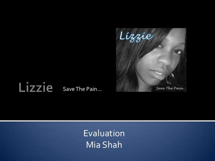 Lizzie<br />Save The Pain…<br />Evaluation <br />Mia Shah<br />