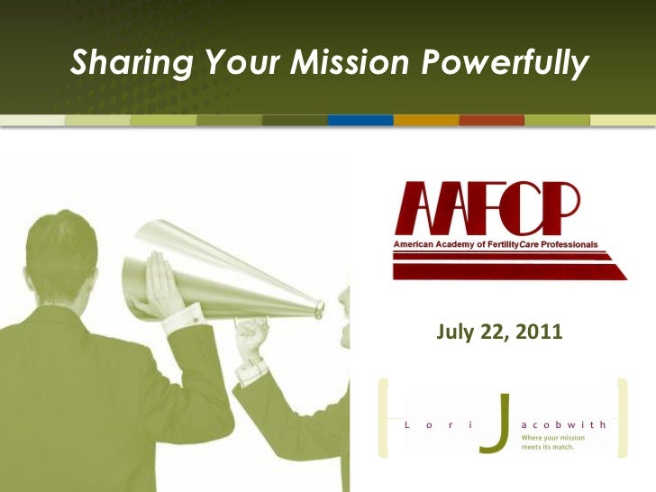 Sharing Your Mission Powerfully                     July 22, 2011