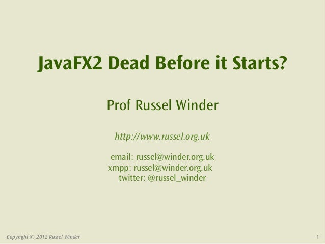 JavaFX2 Dead Before it Starts?                                 Prof Russel Winder                                  http://...