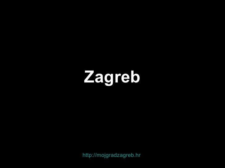Zagreb http:// mojgradzagreb.hr