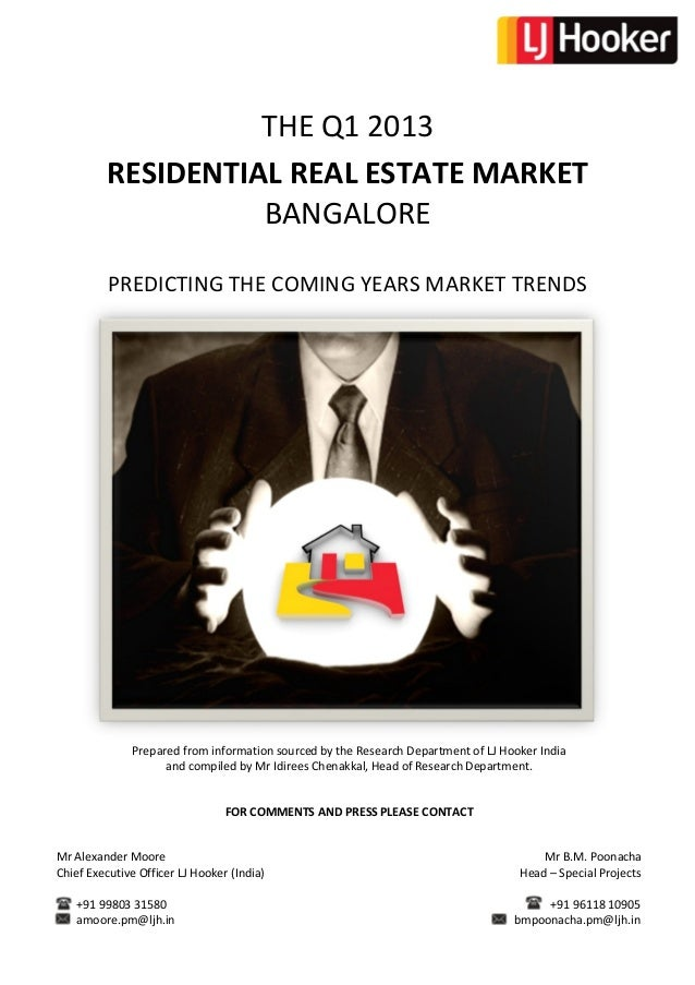 THE Q1 2013 RESIDENTIAL REAL ESTATE MARKET BANGALORE PREDICTING THE COMING YEARS MARKET TRENDS Prepared from information s...