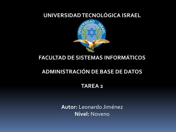 UNIVERSIDAD TECNOLÓGICA ISRAELFACULTAD DE SISTEMAS INFORMÁTICOS ADMINISTRACIÓN DE BASE DE DATOS             TAREA 2      A...