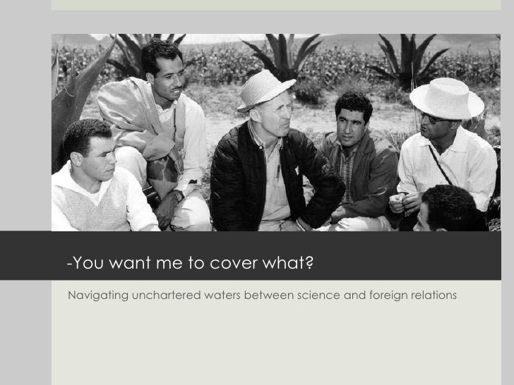 -You want me to cover what? Navigating unchartered waters between science and foreign relations