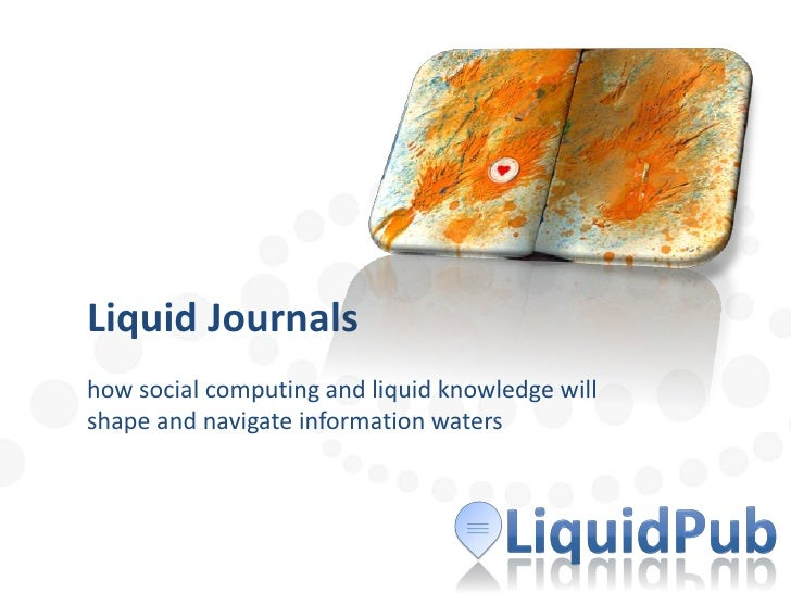 Liquid Journals. Overview. How social computing and liquid knowledge will shape and navigate information waters