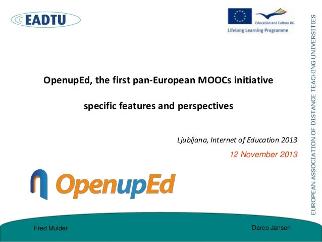 OpenupEd, the first pan-European MOOCs initiative  specific features and perspectives Ljubljana, Internet of Education 201...