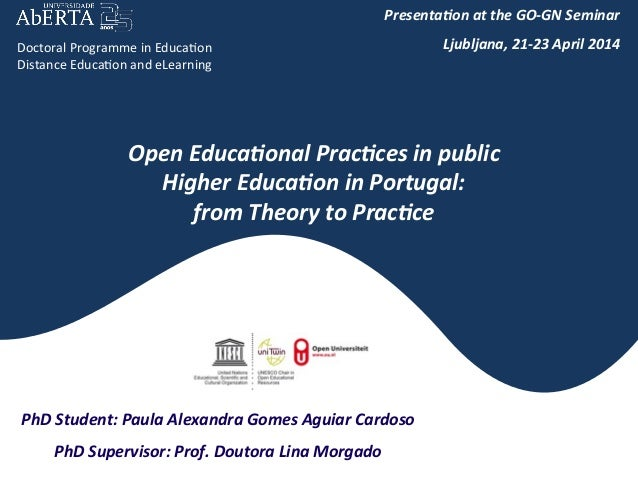Open	   Educa+onal	   Prac+ces	   in	   public	    Higher	   Educa+on	   in	   Portugal:	    from	   Theory	   to	   Prac+...
