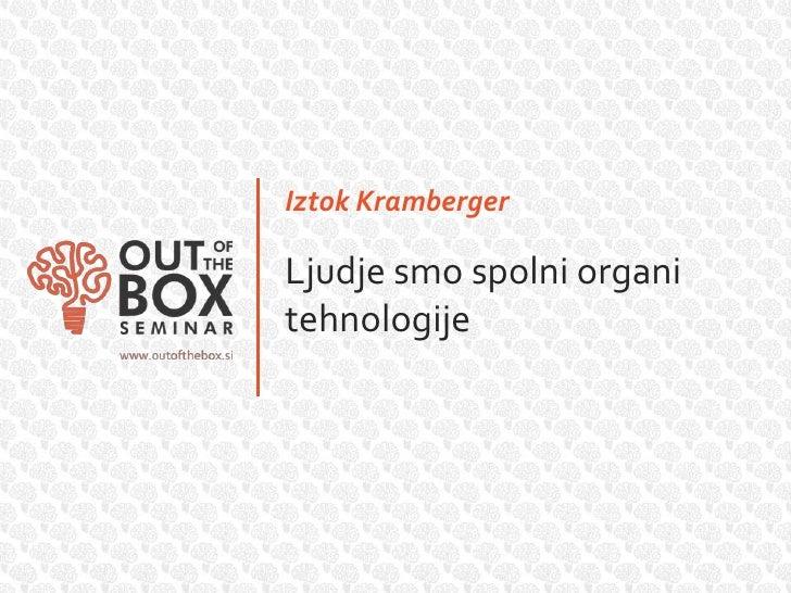 Iztok KrambergerLjudje smo spolni organitehnologije
