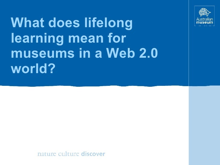 What does lifelong learning mean for museums in a Web 2.0 world?