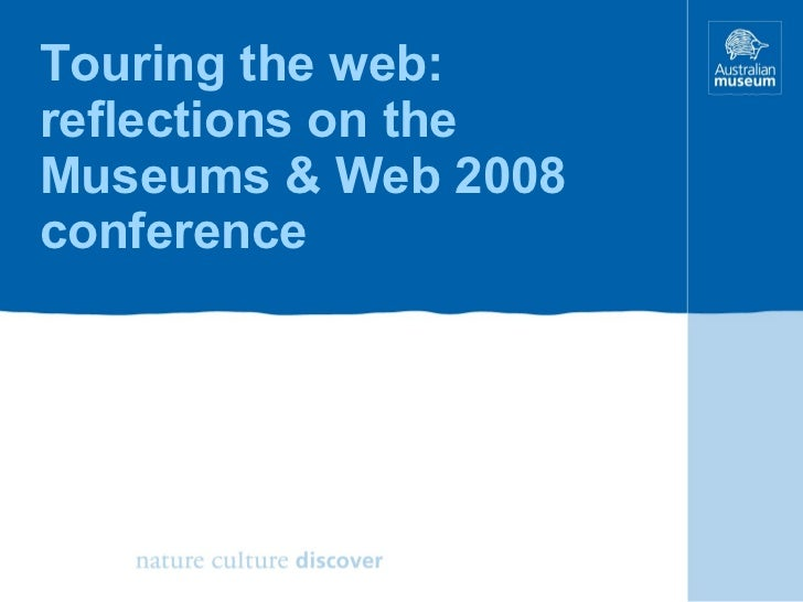 Touring the web: reflections on the Museums & Web 2008 conference