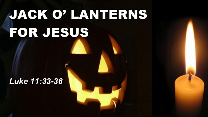 JACK O' LANTERNS  FOR JESUS Luke 11:33-36
