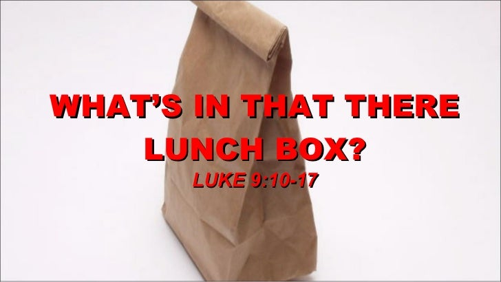 WHAT'S IN THAT THERE LUNCH BOX? LUKE 9:10-17