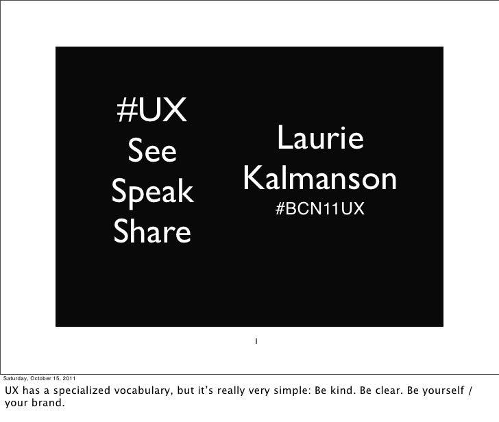 UX: See, Speak, Share