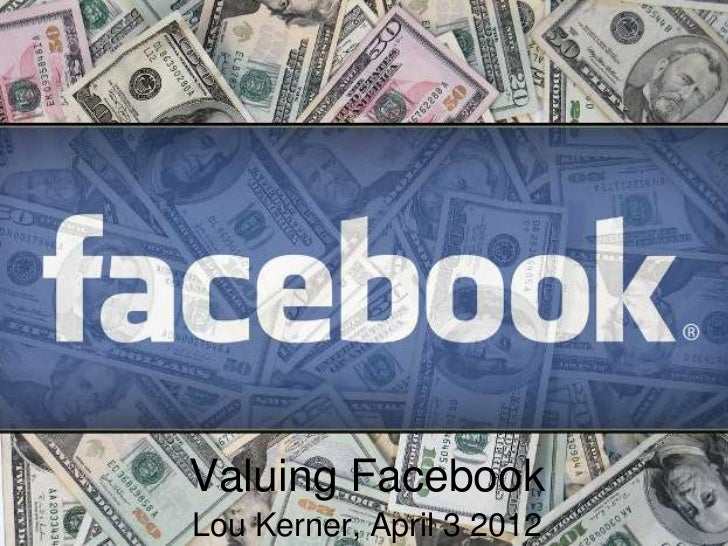 Valuing FacebookLou Kerner, April 3 2012