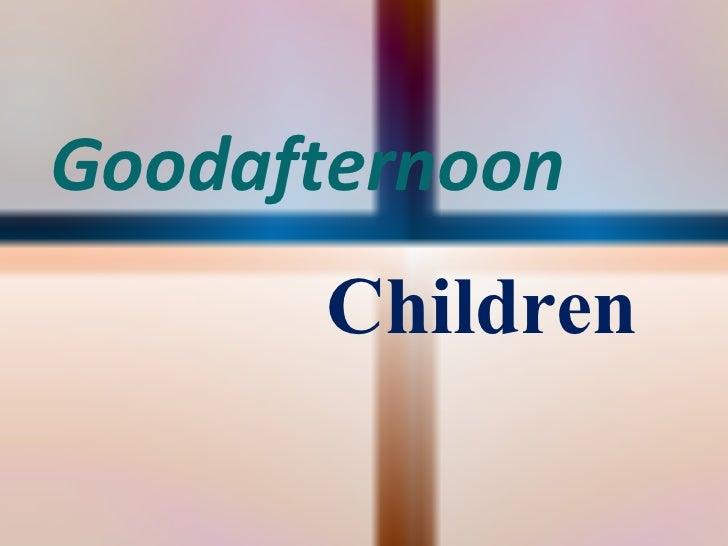 Goodafternoon  Children