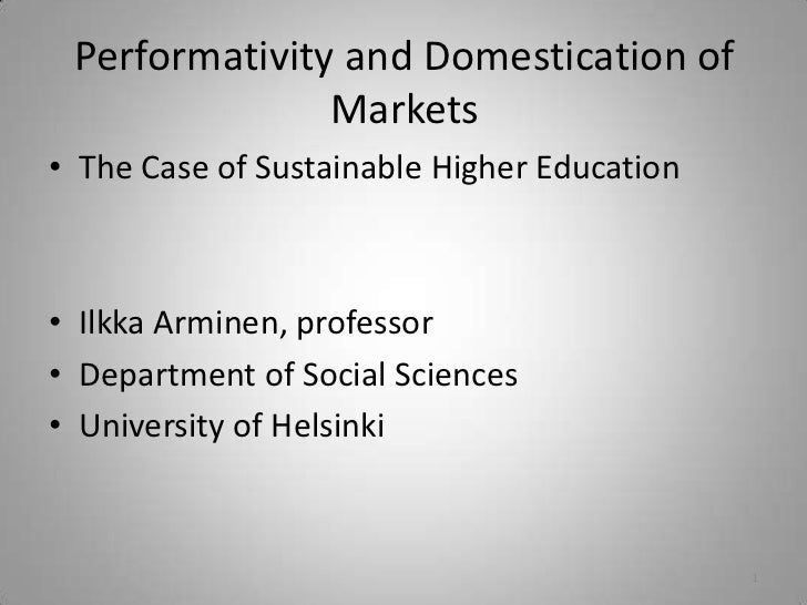 Performativity and Domestication of Markets: The Case of Sustainable Higher Education - Ilkka Arminen