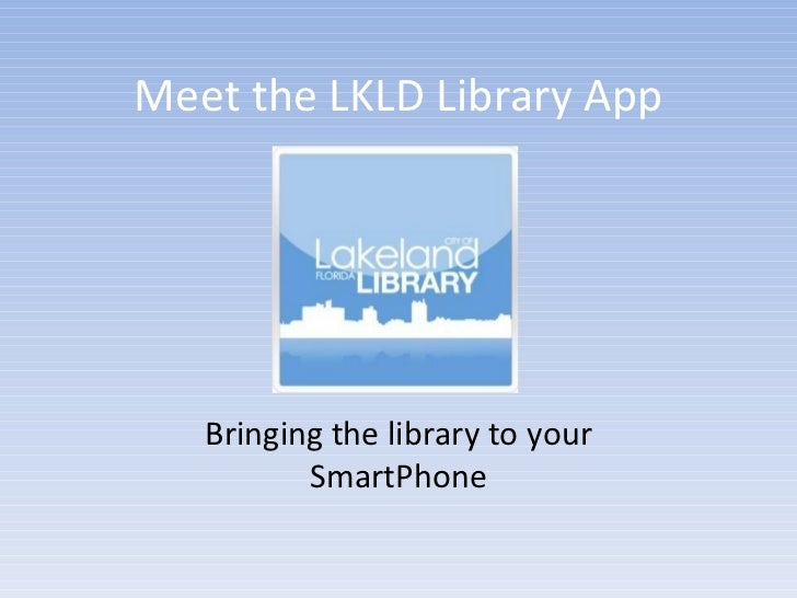 Meet the LKLD Library App   Bringing the library to your          SmartPhone