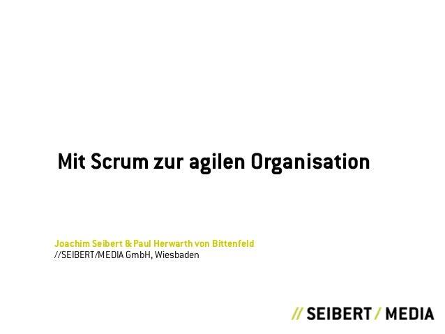 Joachim Seibert & Paul Herwarth von Bittenfeld //SEIBERT/MEDIA GmbH, Wiesbaden Mit Scrum zur agilen Organisation