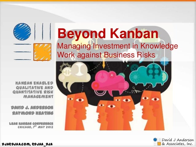 Beyond Kanban Managing Investment in Knowledge Work against Business Risks  Kanban enabled qualitative and quantitative ri...
