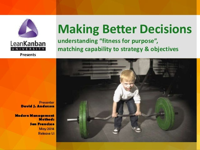 "Making Better Decisions - understanding ""fitness for purpose"", matching strategy to objectives"