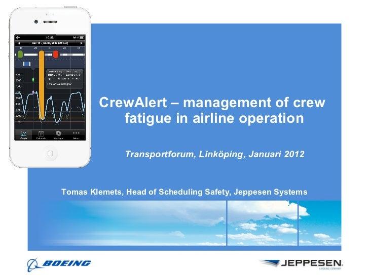 CrewAlert – management of crew  fatigue in airline operation Transportforum, Linköping, Januari 2012 Tomas Klemets, Head o...