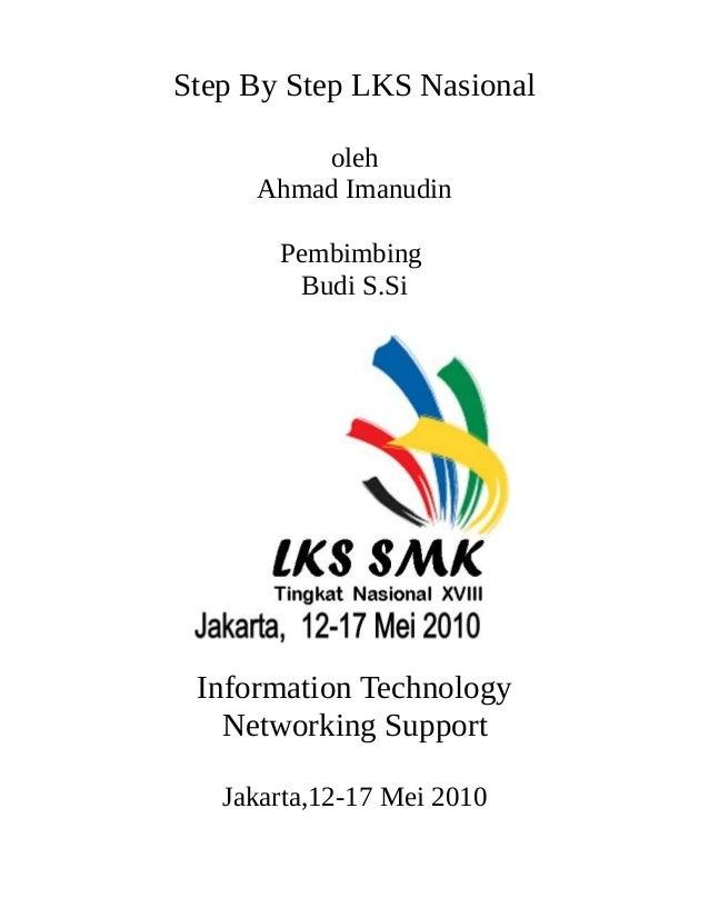 Step By Step LKS Nasional         oleh     Ahmad Imanudin       Pembimbing        Budi S.Si Information Technology   Netwo...