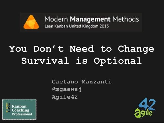 You Don't Need to Change Survival is Optional Gaetano Mazzanti @mgaewsj Agile42
