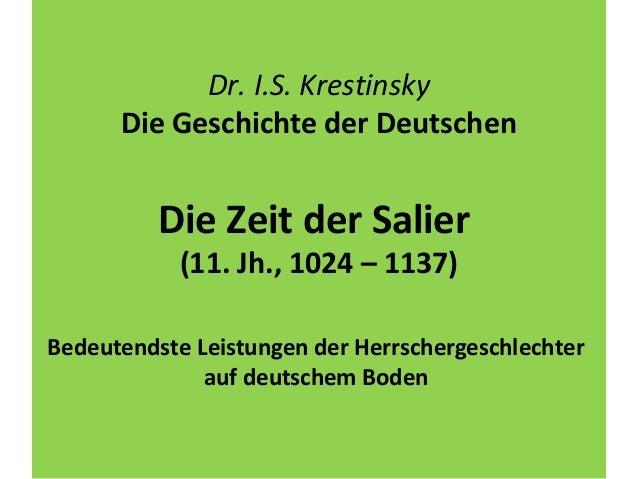 Dr. I.S. Krestinsky Die Geschichte der Deutschen Die Zeit der Salier (11. Jh., 1024 – 1137) Bedeutendste Leistungen der He...