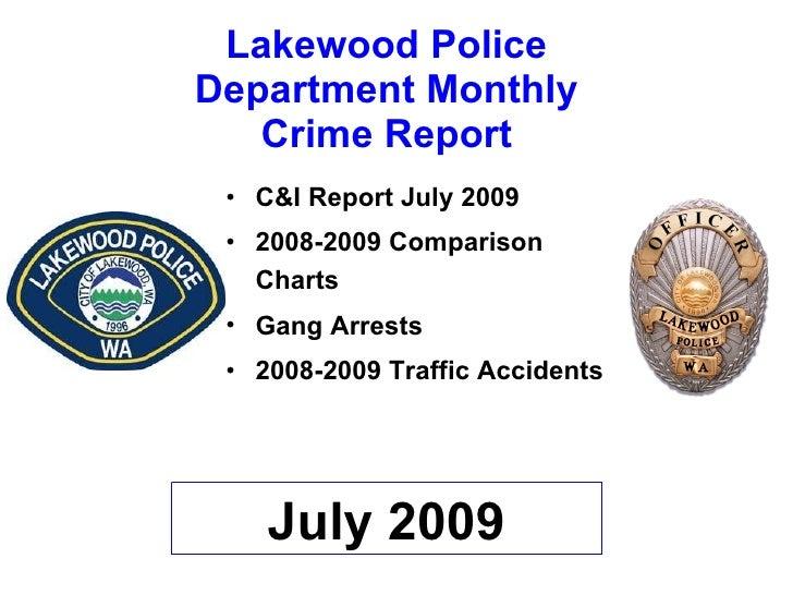 Lakewood Police Department Monthly Crime Report <ul><li>C&I Report July 2009 </li></ul><ul><li>2008-2009 Comparison Charts...